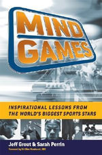 Mind Games : Inspirational Lessons from the World's Biggest Sports Stars - Jeff Grout