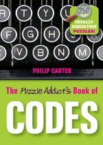 The Puzzle Addict's Book of Codes : 250 Totally Addictive Cryptograms for You to Crack - Philip J. Carter