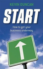 Start : How to Get Your Business Underway - Kevin Duncan