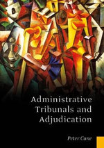 Administrative Tribunals and Adjudication - Peter Cane