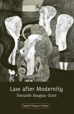 Law After Modernity : Too Much Liberty and Too Much Authority - Sionaidh Douglas-Scott