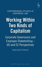 Working within Two Kinds of Capitalism : Corporate Governance and Employee Stakeholding - US and EC Perspectives - Irene Lynch-Fannon
