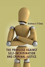 Privilege Against Self-incrimination and Criminal Justice - Andrew L.-T. Choo