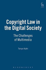 Copyright Law in the Digital Society : The Challenges of Multimedia - Tanya Aplin