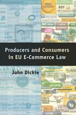 Producers and Consumers in EU e-Commerce Law - John Dickie