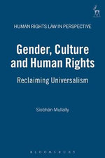 Gender, Culture and Human Rights : Reclaiming Universalism :  Reclaiming Universalism - Siobhan Mullally