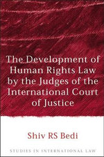 The Development of Human Rights Law by the Judges of the International Court of Justice - Shiv Bedi