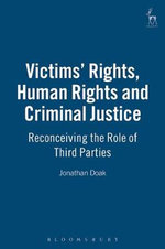 Victims Rights, Human Rights and Criminal Justice : Reconceiving the Role of Third Parties - Jonathan Doak