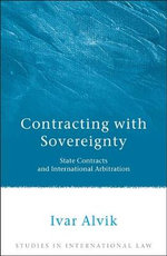 Contracting with Sovereignty : State Contracts and International Arbitration - Ivar Alvik
