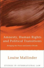 Amnesty, Human Rights and Political Transitions : Bridging the Peace and Justice Divide - Louise Mallinder