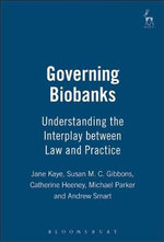 Governing Biobanks : Understanding the Interplay Between Law and Practice - Jane Kaye