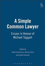 A Simple Common Lawyer : Essays in Honour of Michael Taggart :  Essays in Honour of Michael Taggart