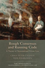 Rough Consensus and Running Code : A Theory of Transnational Private Law - Graf Peter Callies