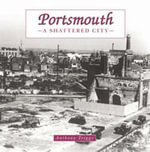 Portsmouth: the Shattered City : Beyond the Blitz - Anthony Triggs