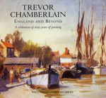 Trevor Chamberlain : England and Beyond a Celebration of Sixty Years of Painting - Steve Hall