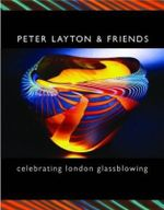 Peter Layton and Friends : Celebrating London Glassblowing