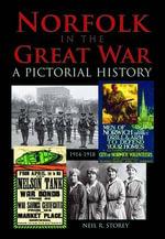 Norfolk in the Great War - Neil R. Storey