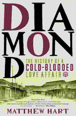 Diamond : The History of a Cold-blooded Love Affair - Matthew Hart