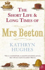 The Short Life and Long Times of Mrs Beeton - Kathryn Hughes