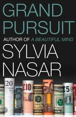 Grand Pursuit : The Story of the People Who Made Modern Economics - Sylvia Nasar