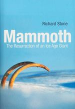 Mammoth : The Resurrection of an Ice Age Giant - Richard Stone