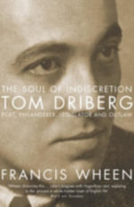 The Soul of Indiscretion : Tom Driberg, Poet, Philanderer, Legislator and Outlaw - His Life and Indiscretions - Francis Wheen