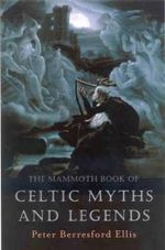 The Mammoth Book of Celtic Myths and Legends : Mammoth Books - Peter Berresford Ellis