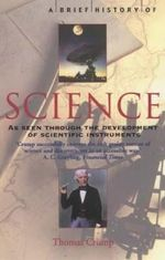 A Brief History of Science : As Seen Through the Development of Scientific Instruments - Thomas Crump