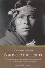 The Mammoth Book of Native Americans : The Story of America's Original Inhabitants in All It's Beauty, Magic, Truth and Tragedy