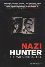 Nazi Hunter : The Wiesenthal File : How Simon Weisenthal Hunted Down the Nazi War Criminals - Alan Levy