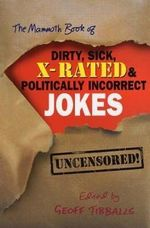 The Mammoth Book of Dirty, Sick, X-rated and Politically Incorrect Jokes - Geoff Tibballs