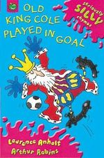 Old King Cole Played in Goal - Laurence Anholt