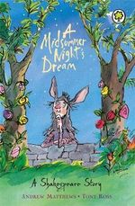 A Midsummer Night's Dream : A Shakespeare Story - Andrew Matthews