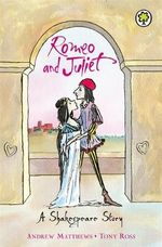 Romeo and Juliet : A Shakespeare Story - Andrew Matthews