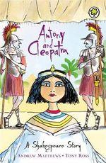 Antony and Cleopatra : A Shakespeare Story - Andrew Matthews