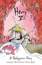 Henry V : A Shakespeare Story - Andrew Matthews