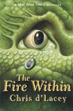 The Fire Within  : The Last Dragon Chronicles : Book 1 - Chris D'Lacey