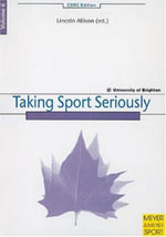 Taking Sport Seriously : Chelsea School Research Centre Ser.