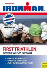 First Triathlon : Your Perfect Plan for Success - Lance Watson