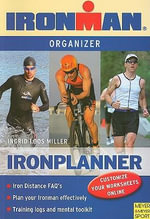 Ironplanner : Iron-Distance Organizer for Triathletes - Ingrid Loos Miller