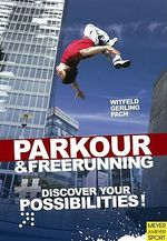 Ultimate Parkour & Freerunning Book : Discover Your Possibilities! - Jan Whitfield