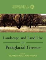 Landscape and Land Use in Postglacial Greece : Selected Studies - Paul Halstead