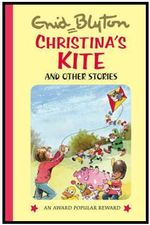 Christina's Kite and Other Stories : Enid Blyton's Popular Rewards Series 6 - Enid Blyton