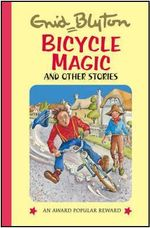 Bicycle Magic and Other Stories - Enid Blyton