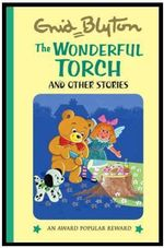 The Wonderful Torch : And Other Stories - Enid Blyton