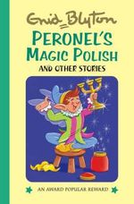 Peronnel's Magic Polish and Other Stories - Enid Blyton