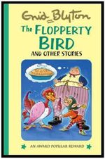 The Flopperty Bird and Other Stories : Enid Blyton's Popular Rewards Series 11 - Enid Blyton