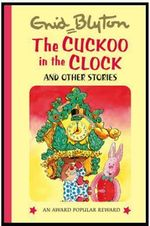 The Cuckoo in the Clock and Other Stories : Enid Blyton's Popular Rewards Series 6 - Enid Blyton
