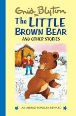 The Little Brown Bear : and Other Stories - Enid Blyton