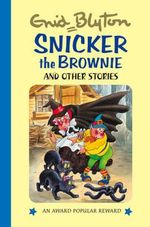 Snicker the Brownie and Other Stories : Enid Blyton's Popular Rewards Series 1 - Enid Blyton